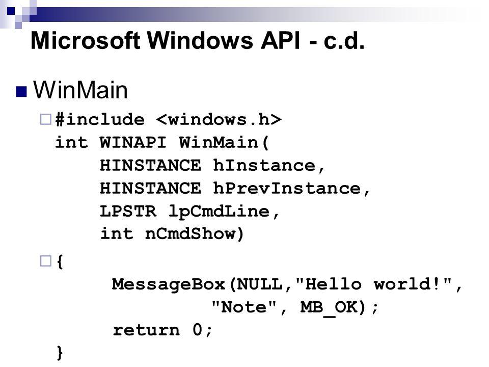 Microsoft Windows API - c.d. WinMain #include int WINAPI WinMain( HINSTANCE hInstance, HINSTANCE hPrevInstance, LPSTR lpCmdLine, int nCmdShow) { Messa