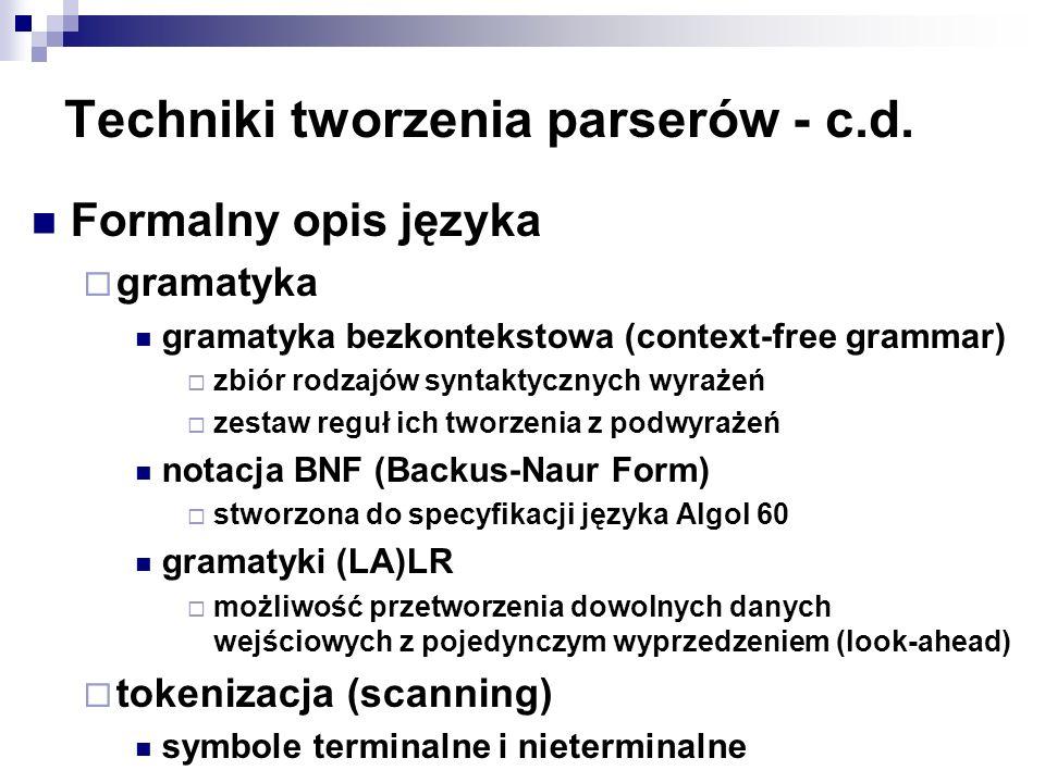 Techniki tworzenia parserów - c.d. Formalny opis języka gramatyka gramatyka bezkontekstowa (context-free grammar) zbiór rodzajów syntaktycznych wyraże
