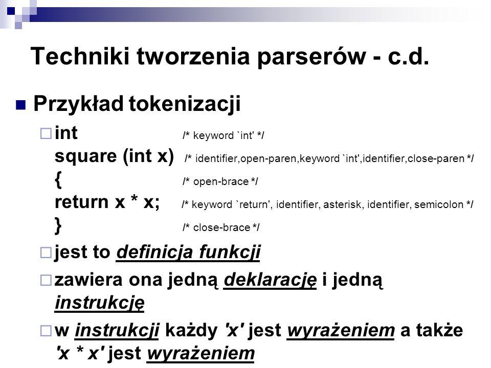 Techniki tworzenia parserów - c.d. Przykład tokenizacji int /* keyword `int' */ square (int x) /* identifier,open-paren,keyword `int',identifier,close