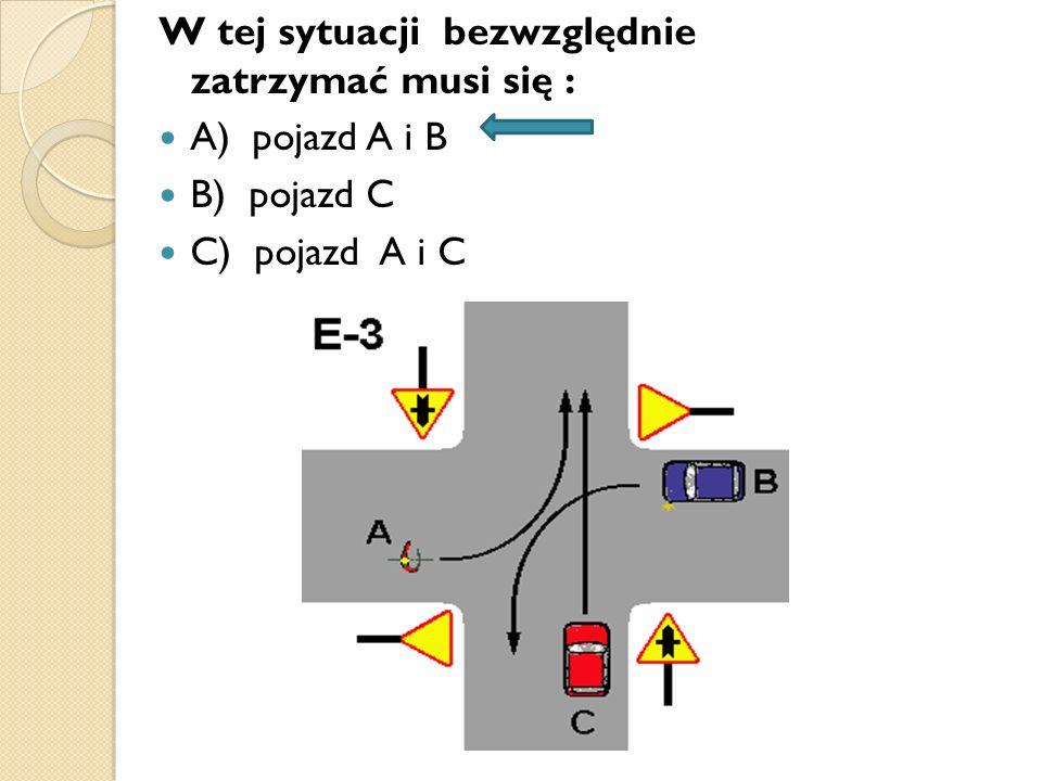 W tej sytuacji bezwzględnie zatrzymać musi się : A) pojazd A i B B) pojazd C C) pojazd A i C