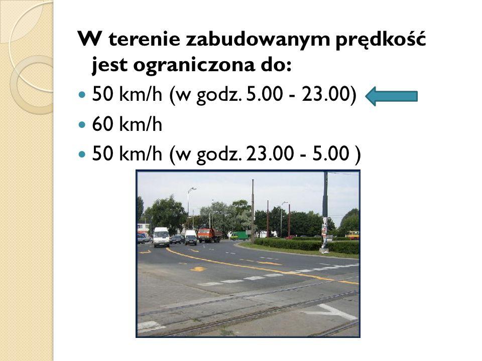 W terenie zabudowanym prędkość jest ograniczona do: 50 km/h (w godz. 5.00 - 23.00) 60 km/h 50 km/h (w godz. 23.00 - 5.00 )