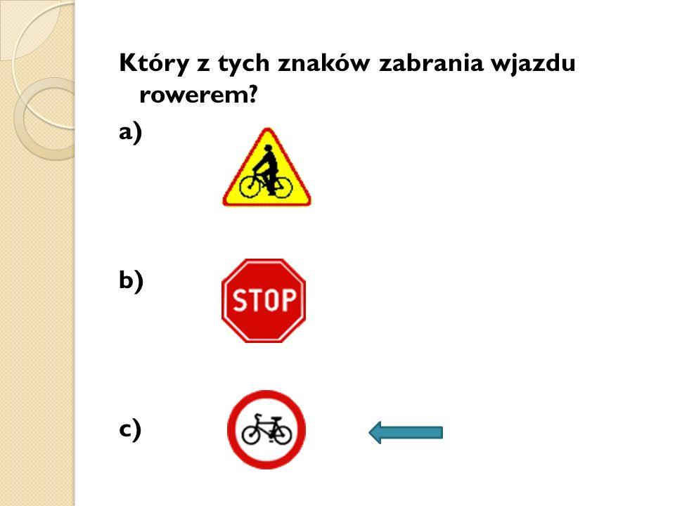 Który z tych znaków zabrania wjazdu rowerem? a) b) c)