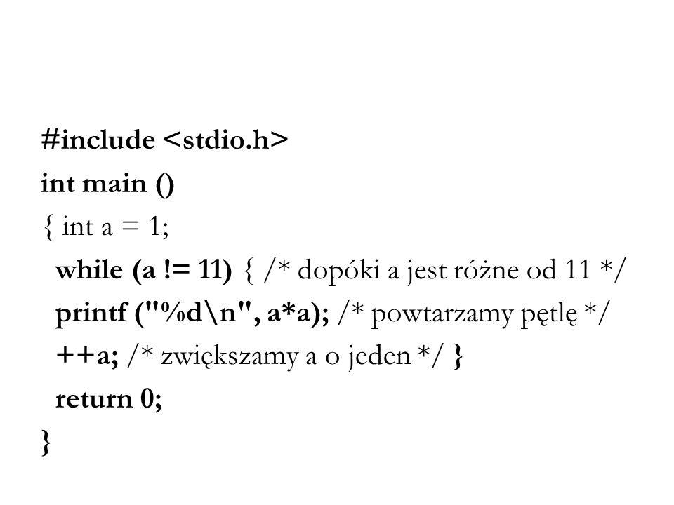 #include int main () { int a = 1; while (a != 11) { /* dopóki a jest różne od 11 */ printf (