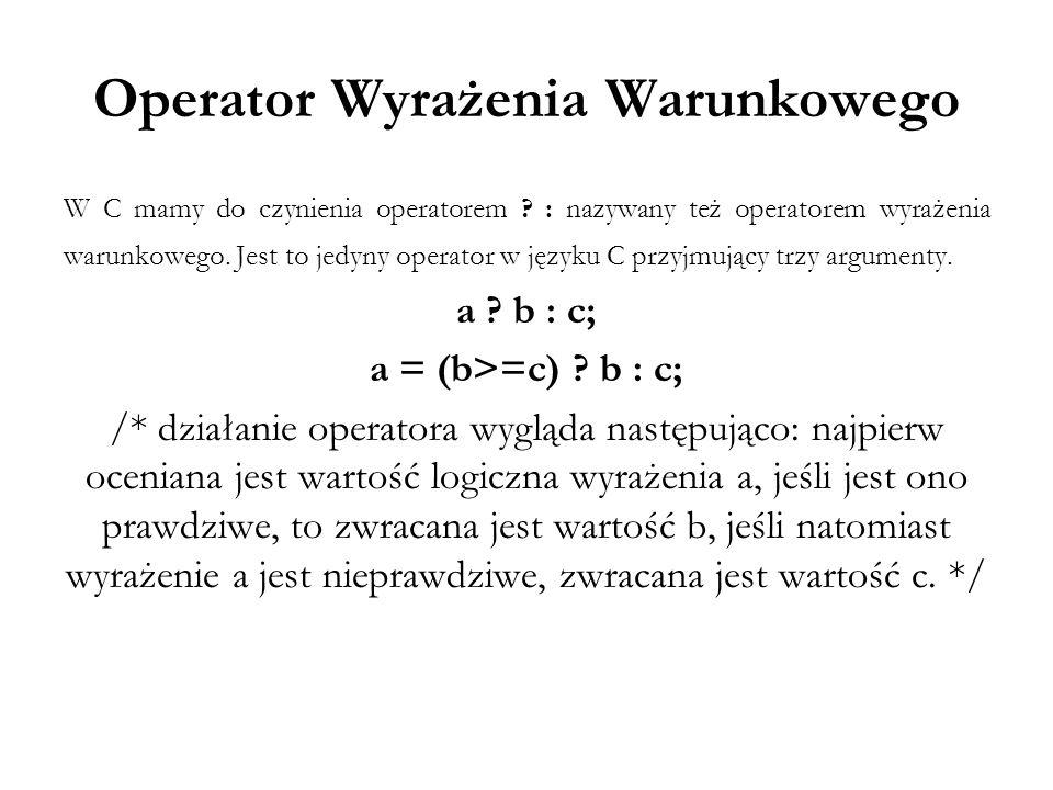 Operatory Logiczne Rozróżniamy następujące operatory logiczne w języku C: koniunkcja - & alternatywa - | negacja - ~ alternatywa wyłączna (XOR) - ^ W instrukcjach warunkowych nie używa się powyższych symboli.
