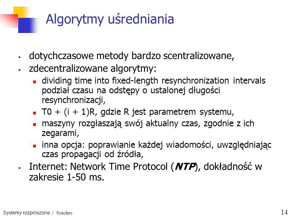 Systemy rozproszone / Synchro 14 Algorytmy uśredniania dotychczasowe metody bardzo scentralizowane, zdecentralizowane algorytmy: dividing time into fi