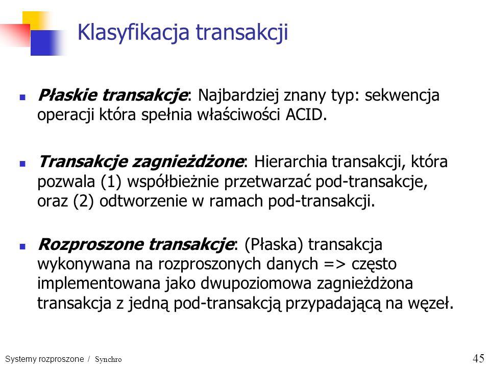 Systemy rozproszone / Synchro 45 Klasyfikacja transakcji Płaskie transakcje: Najbardziej znany typ: sekwencja operacji która spełnia właściwości ACID.