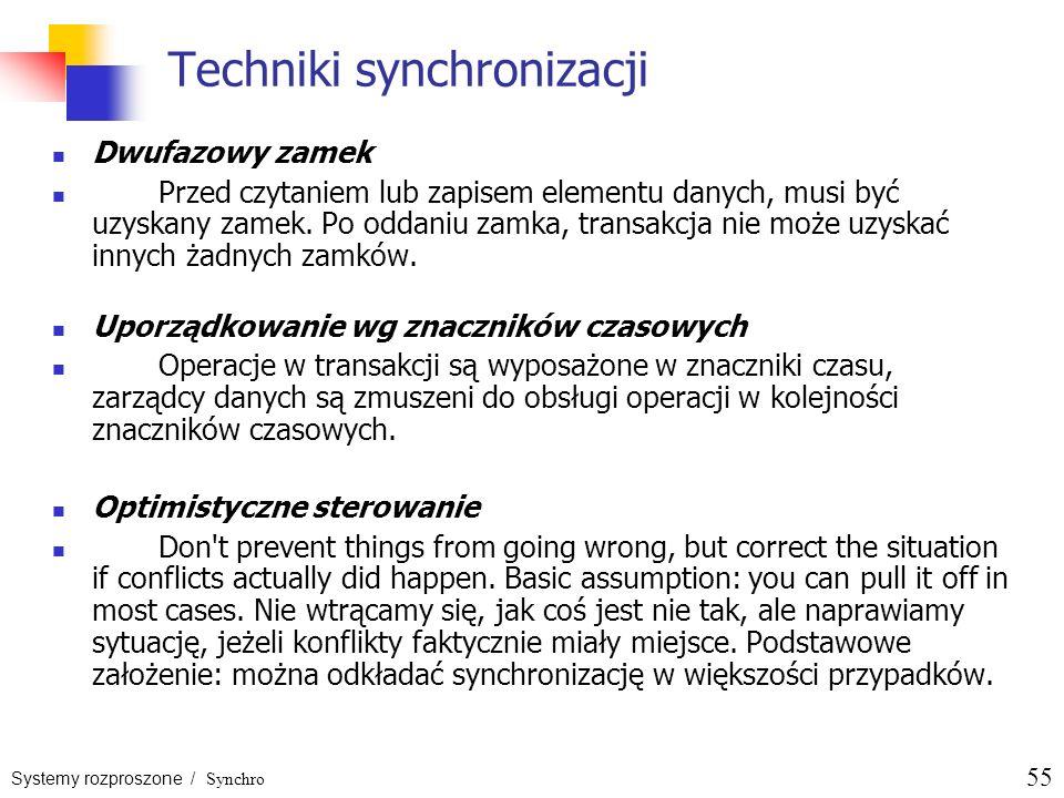 Systemy rozproszone / Synchro 55 Techniki synchronizacji Dwufazowy zamek Przed czytaniem lub zapisem elementu danych, musi być uzyskany zamek. Po odda