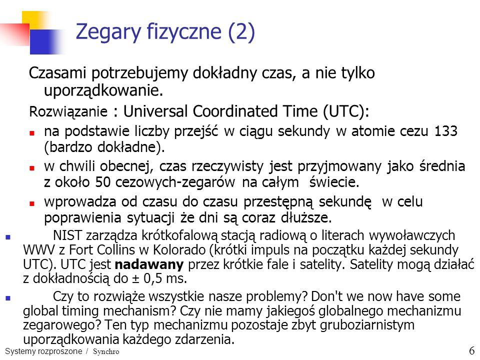 Systemy rozproszone / Synchro 6 Zegary fizyczne (2) Czasami potrzebujemy dokładny czas, a nie tylko uporządkowanie. Rozwiązanie : Universal Coordinate