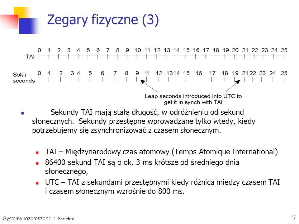 Systemy rozproszone / Synchro 7 Zegary fizyczne (3) Sekundy TAI mają stałą długość, w odróżnieniu od sekund słonecznych. Sekundy przestępne wprowadzan