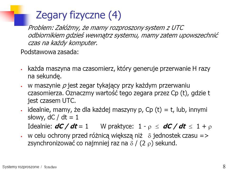 Systemy rozproszone / Synchro 8 Zegary fizyczne (4) Problem: Załóżmy, że mamy rozproszony system z UTC odbiornikiem gdzieś wewnątrz systemu, mamy zate