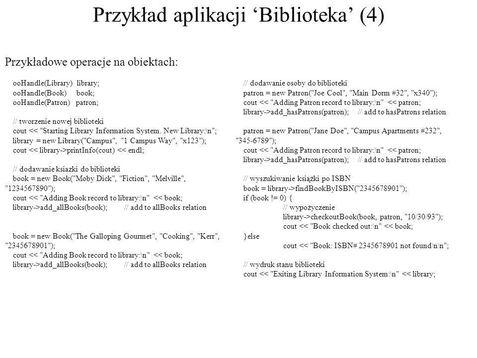 Przykład aplikacji Biblioteka (4) ooHandle(Library) library; ooHandle(Book) book; ooHandle(Patron) patron; // tworzenie nowej biblioteki cout << Starting Library Information System.