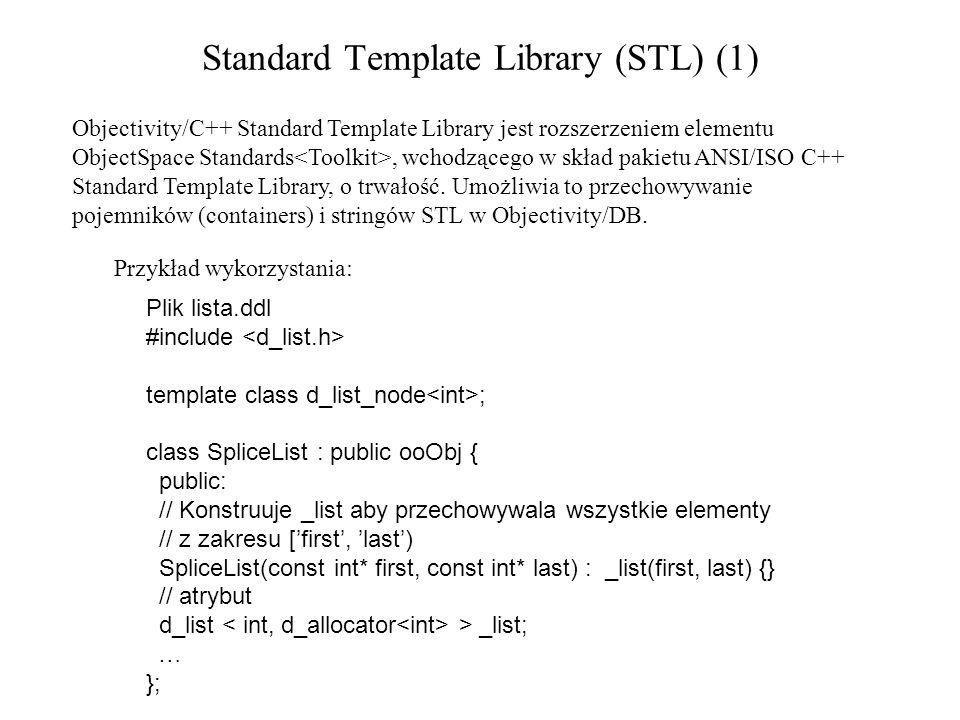 Standard Template Library (STL) (1) Objectivity/C++ Standard Template Library jest rozszerzeniem elementu ObjectSpace Standards, wchodzącego w skład pakietu ANSI/ISO C++ Standard Template Library, o trwałość.