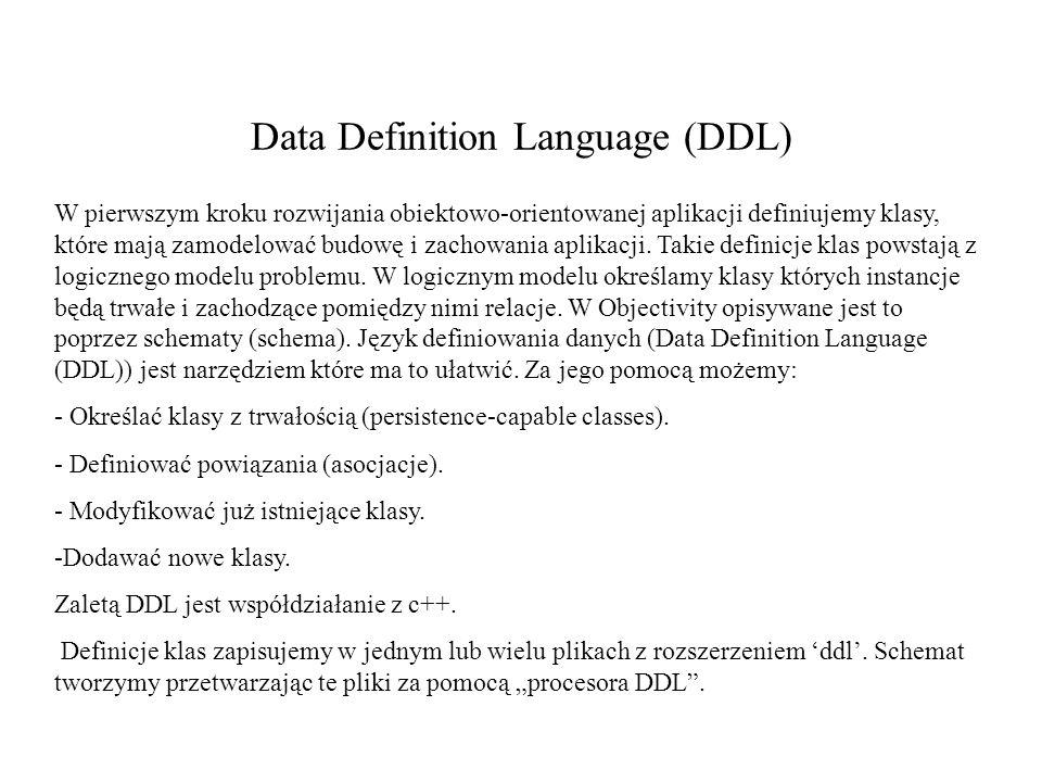 Data Definition Language (DDL) W pierwszym kroku rozwijania obiektowo-orientowanej aplikacji definiujemy klasy, które mają zamodelować budowę i zachowania aplikacji.