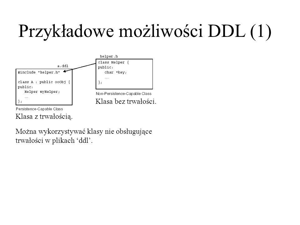 Przykładowe możliwości DDL (1) Można wykorzystywać klasy nie obsługujące trwałości w plikach ddl. Klasa z trwałością. Klasa bez trwałości.