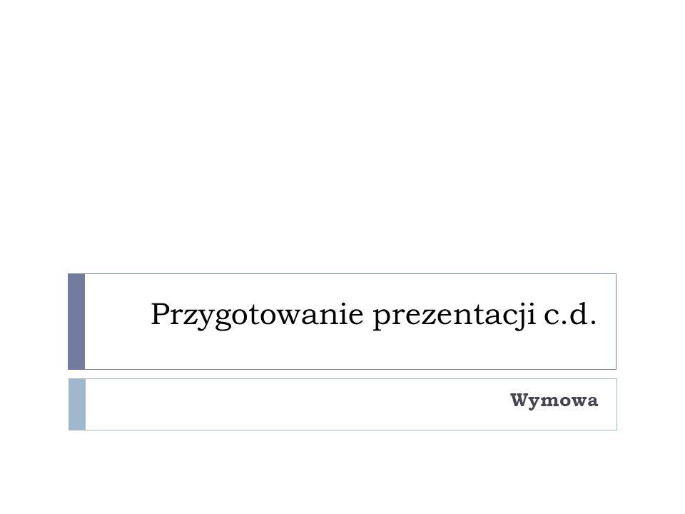 Przygotowanie prezentacji c.d. Wymowa