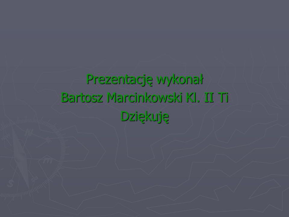 Prezentację wykonał Bartosz Marcinkowski Kl. II Ti Dziękuję