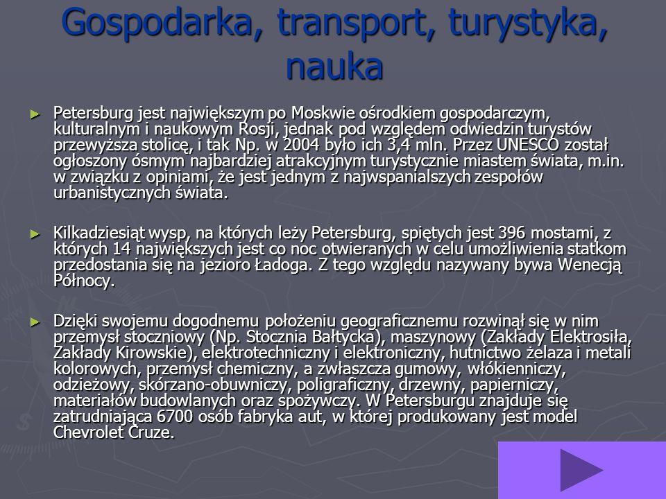 Gospodarka, transport, turystyka, nauka Petersburg jest największym po Moskwie ośrodkiem gospodarczym, kulturalnym i naukowym Rosji, jednak pod względ