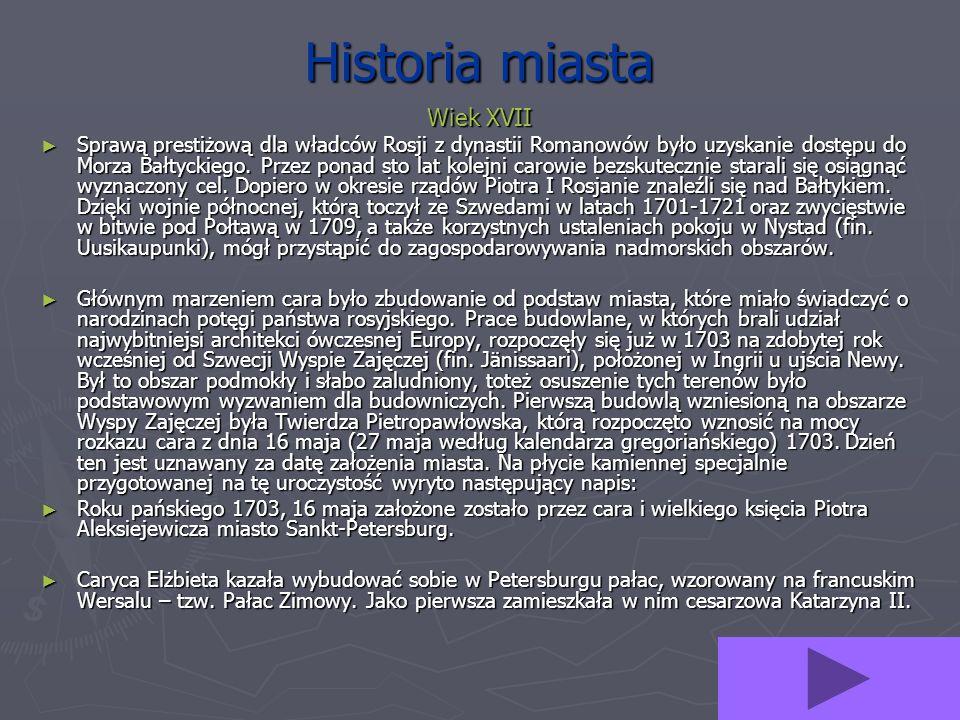Historia miasta Wiek XVII Sprawą prestiżową dla władców Rosji z dynastii Romanowów było uzyskanie dostępu do Morza Bałtyckiego. Przez ponad sto lat ko