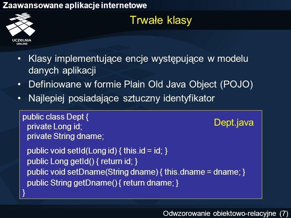 Zaawansowane aplikacje internetowe Odwzorowanie obiektowo-relacyjne (8) Odwzorowanie O/R w Hibernate Definiowane w pliku lub plikach XML –typowo odrębny plik dla każdej klasy –zwyczajowe rozszerzenie.hbm.xml.