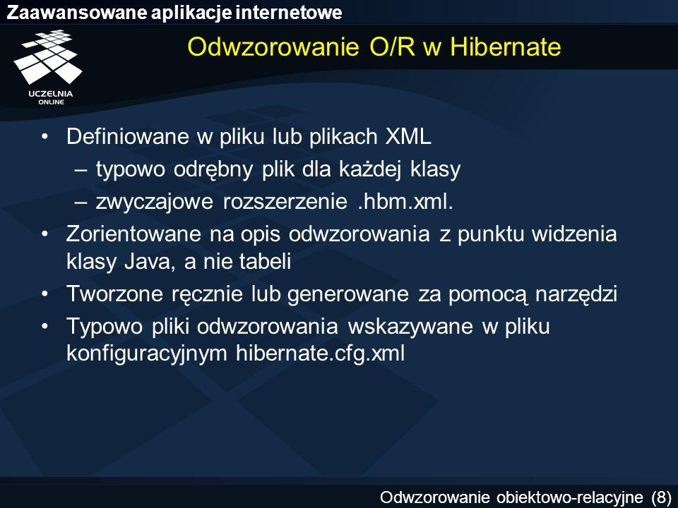 Zaawansowane aplikacje internetowe Odwzorowanie obiektowo-relacyjne (9) Przykład odwzorowania O/R dept_seq Dept.hbm.xml DEPT ------------------------- DEPTNO NUMBER PRIMARY KEY DNAME VARCHAR2(30) 3 2 1 4 6 5