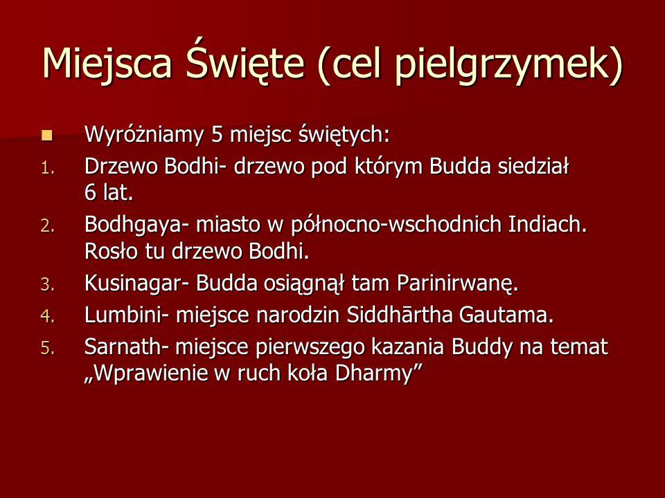 Miejsca Święte (cel pielgrzymek) Wyróżniamy 5 miejsc świętych: Wyróżniamy 5 miejsc świętych: 1. Drzewo Bodhi- drzewo pod którym Budda siedział 6 lat.