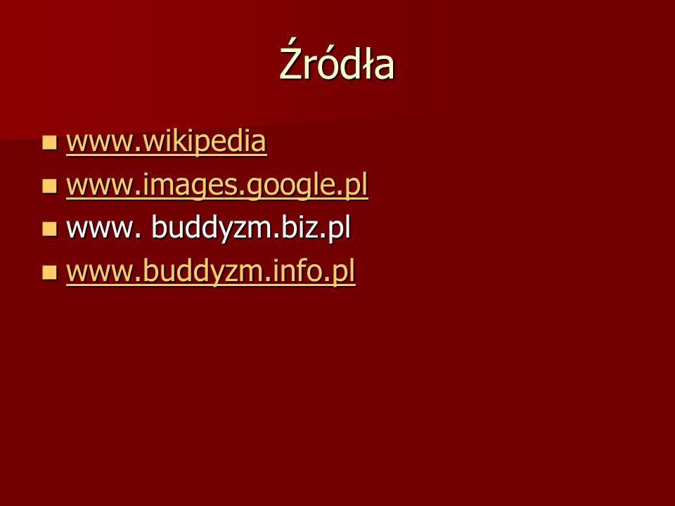 Źródła www.wikipedia www.wikipedia www.wikipedia www.images.google.pl www.images.google.pl www.images.google.pl www. buddyzm.biz.pl www. buddyzm.biz.p