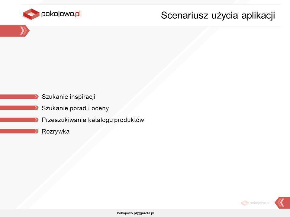 Pokojowo.pl@gazeta.pl Szukanie inspiracji Szukanie porad i oceny Przeszukiwanie katalogu produktów Rozrywka Scenariusz użycia aplikacji