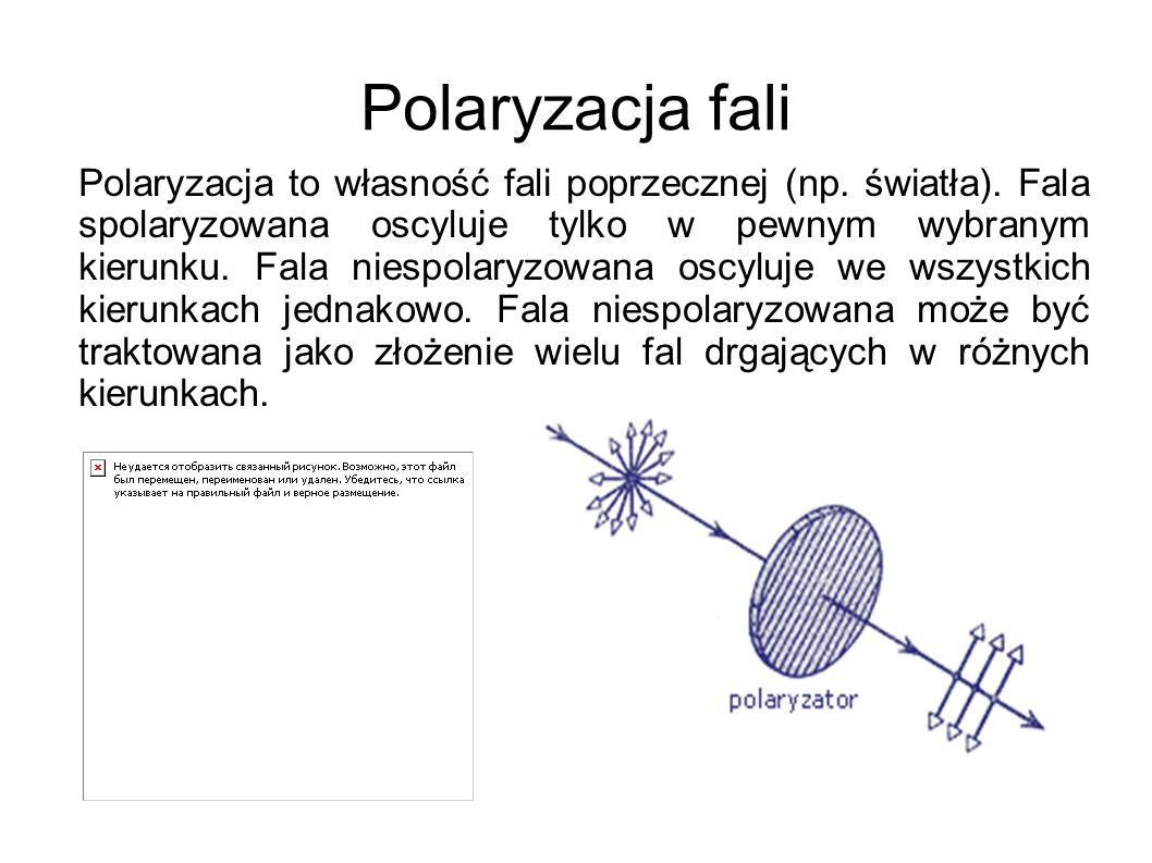 Polaryzacja fali Polaryzacja to własność fali poprzecznej (np. światła). Fala spolaryzowana oscyluje tylko w pewnym wybranym kierunku. Fala niespolary