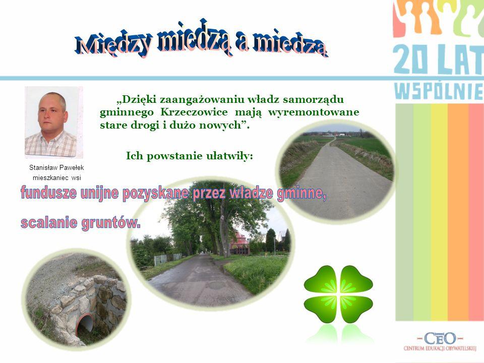 Dzięki zaangażowaniu władz samorządu gminnego Krzeczowice mają wyremontowane stare drogi i dużo nowych. Ich powstanie ułatwiły: Stanisław Pawełek mies