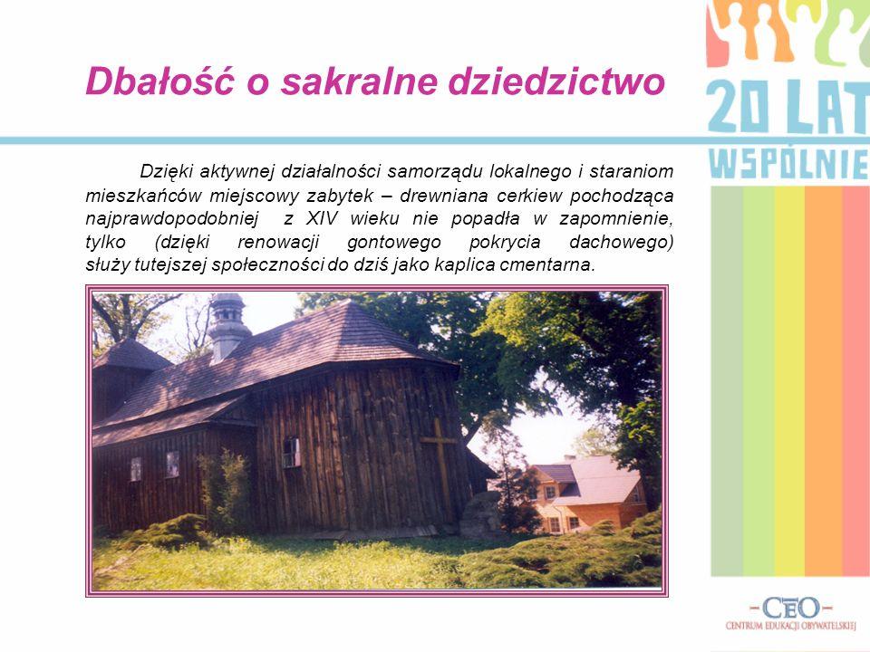 Dbałość o sakralne dziedzictwo Dzięki aktywnej działalności samorządu lokalnego i staraniom mieszkańców miejscowy zabytek – drewniana cerkiew pochodzą