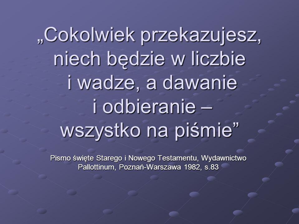 Cokolwiek przekazujesz, niech będzie w liczbie i wadze, a dawanie i odbieranie – wszystko na piśmie Pismo święte Starego i Nowego Testamentu, Wydawnictwo Pallottinum, Poznań-Warszawa 1982, s.83