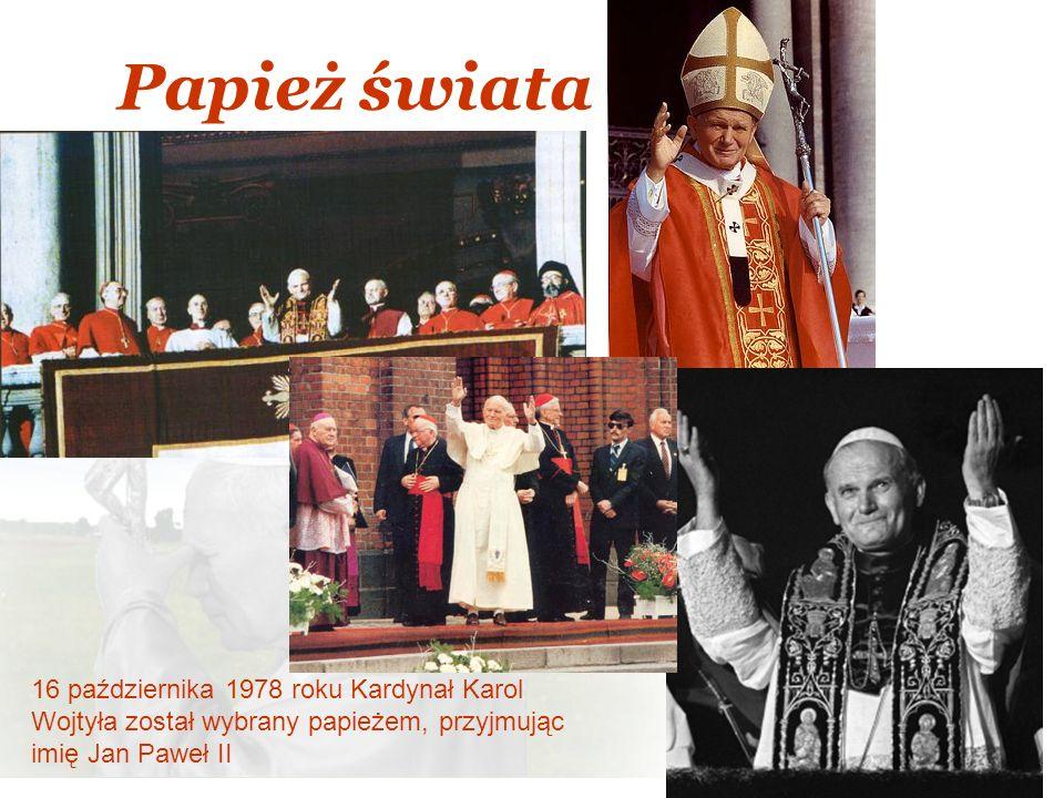 Papież świata 16 października 1978 roku Kardynał Karol Wojtyła został wybrany papieżem, przyjmując imię Jan Paweł II
