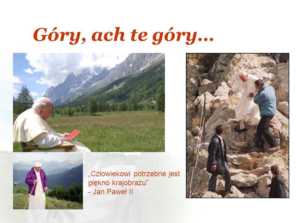 Góry, ach te góry… Człowiekowi potrzebne jest piękno krajobrazu - Jan Paweł II
