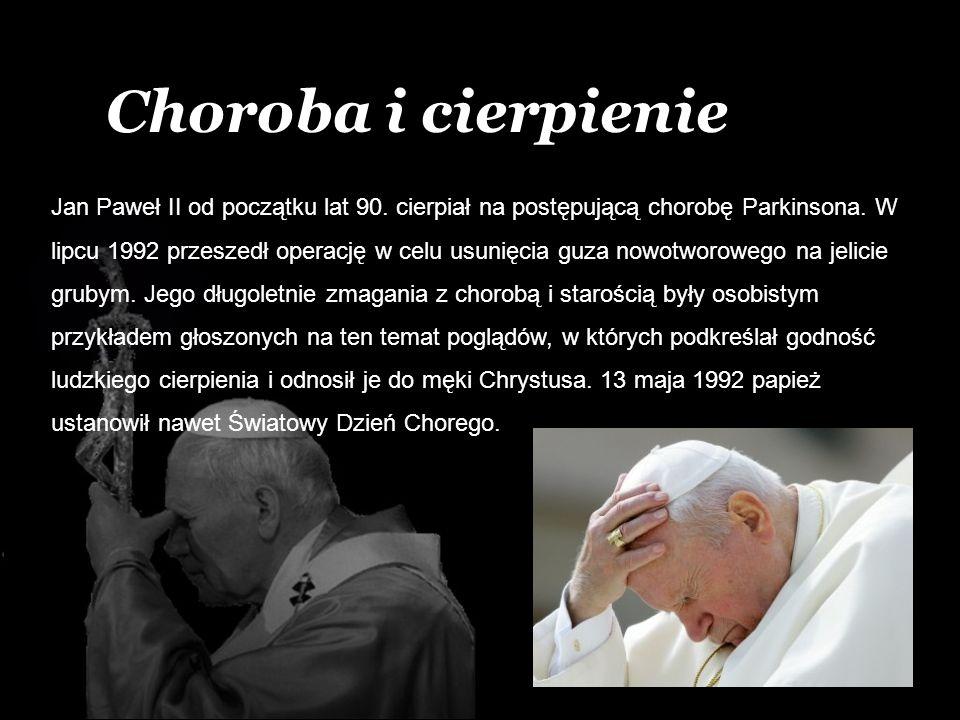 Choroba i cierpienie Jan Paweł II od początku lat 90. cierpiał na postępującą chorobę Parkinsona. W lipcu 1992 przeszedł operację w celu usunięcia guz