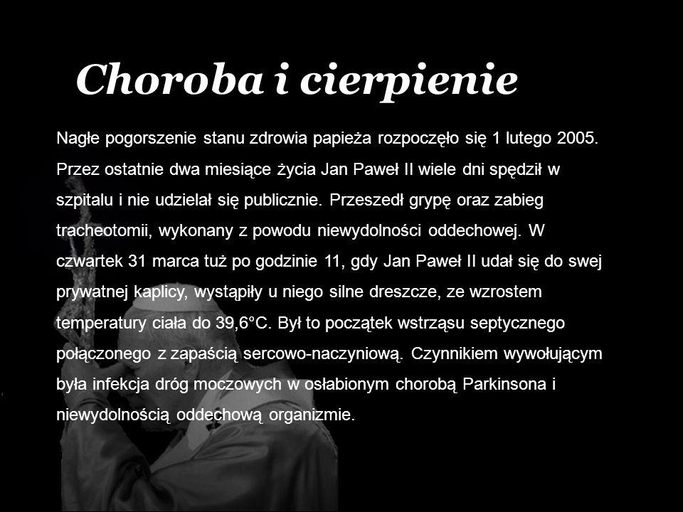 Nagłe pogorszenie stanu zdrowia papieża rozpoczęło się 1 lutego 2005. Przez ostatnie dwa miesiące życia Jan Paweł II wiele dni spędził w szpitalu i ni
