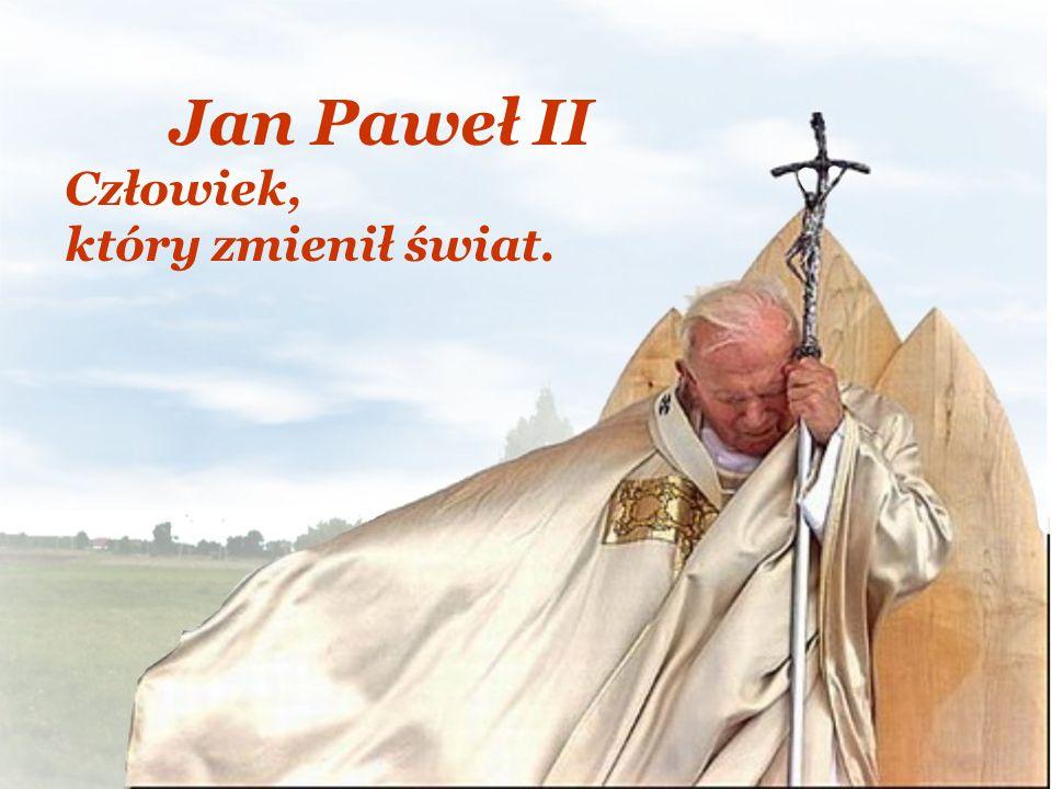 Jan Paweł II Człowiek, który zmienił świat.