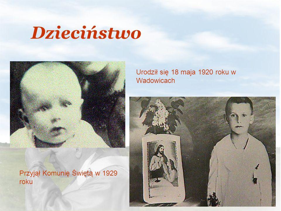 Urodził się 18 maja 1920 roku w Wadowicach Przyjął Komunię Świętą w 1929 roku Dzieciństwo