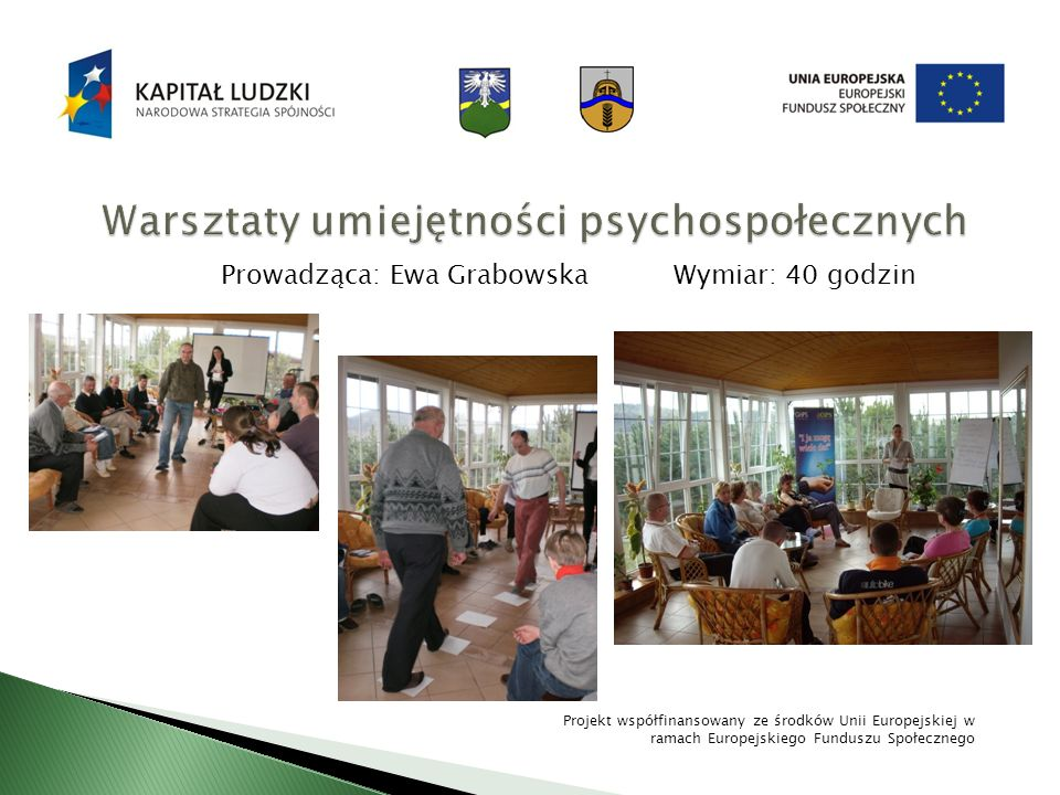 Prowadząca: Ewa Grabowska Wymiar: 40 godzin Projekt współfinansowany ze środków Unii Europejskiej w ramach Europejskiego Funduszu Społecznego