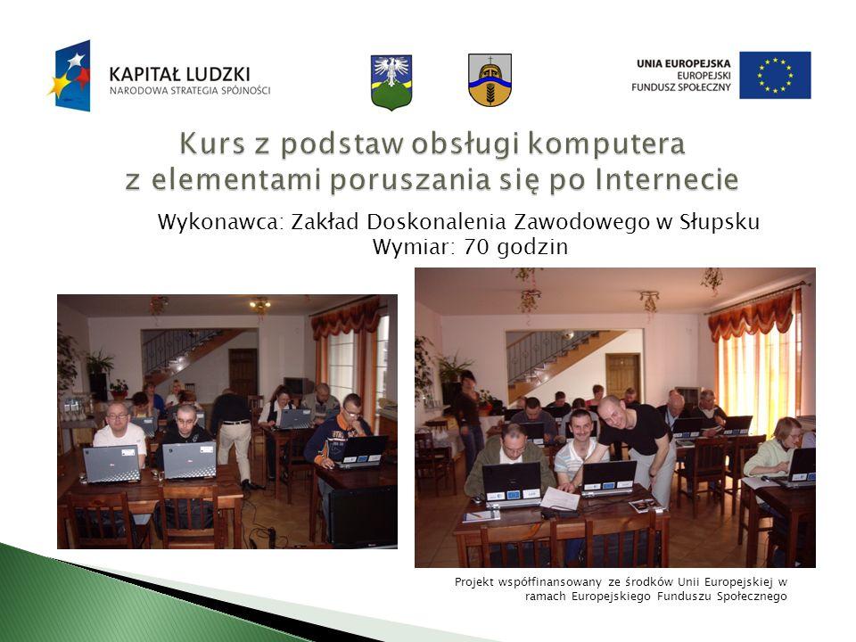 Wykonawca: Zakład Doskonalenia Zawodowego w Słupsku Wymiar: 70 godzin Projekt współfinansowany ze środków Unii Europejskiej w ramach Europejskiego Fun