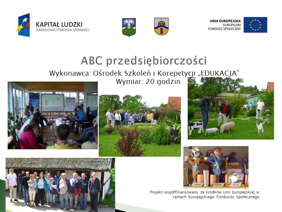 Wykonawca: Ośrodek Szkoleń i Korepetycji EDUKACJA Wymiar: 20 godzin Projekt współfinansowany ze środków Unii Europejskiej w ramach Europejskiego Fundu