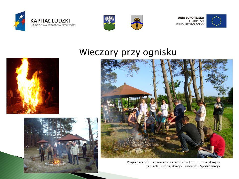 Wieczory przy ognisku Projekt współfinansowany ze środków Unii Europejskiej w ramach Europejskiego Funduszu Społecznego