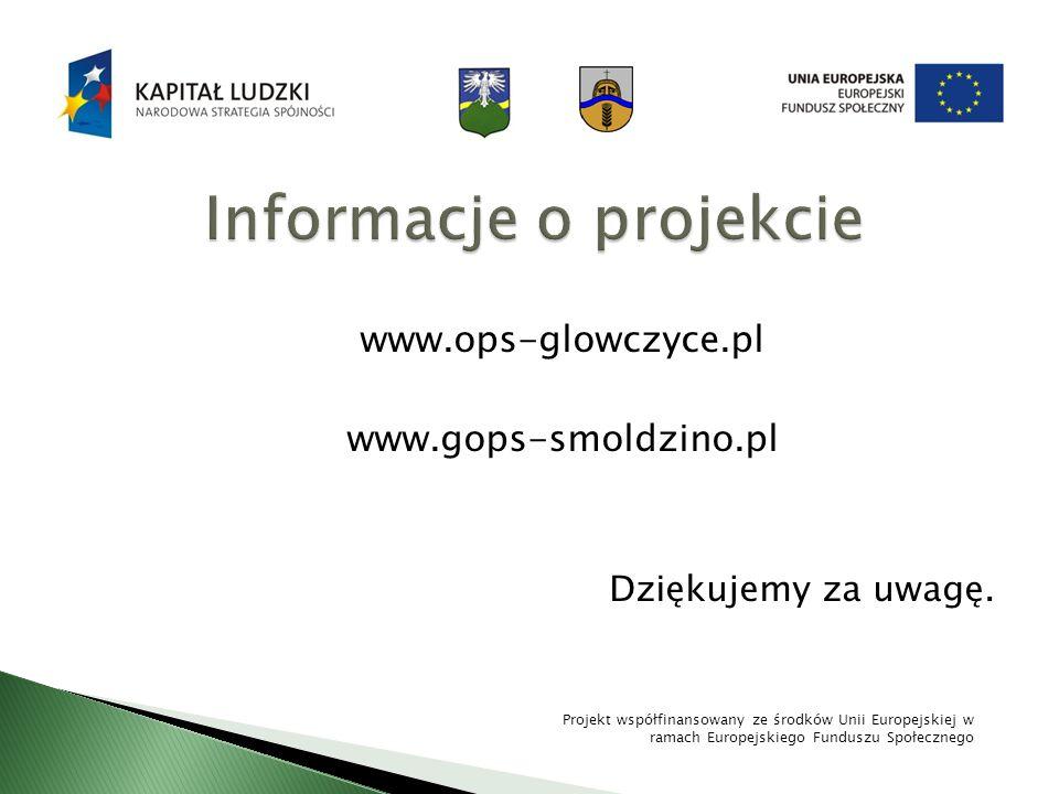 www.ops-glowczyce.pl www.gops-smoldzino.pl Dziękujemy za uwagę. Projekt współfinansowany ze środków Unii Europejskiej w ramach Europejskiego Funduszu