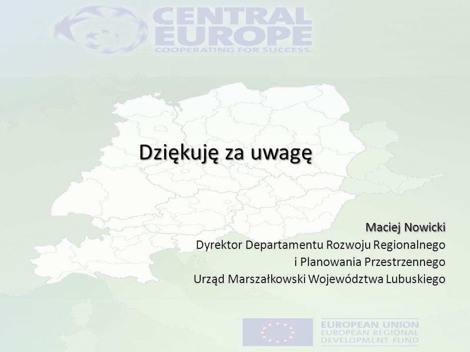 Dziękuję za uwagę Maciej Nowicki Dyrektor Departamentu Rozwoju Regionalnego i Planowania Przestrzennego Urząd Marszałkowski Województwa Lubuskiego