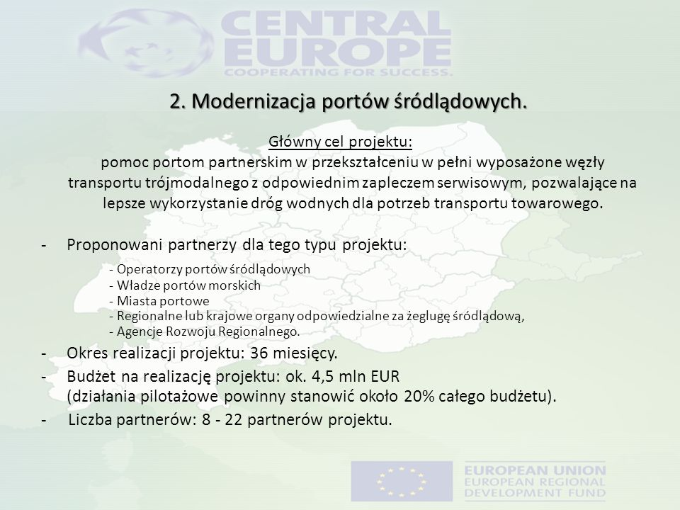 2. Modernizacja portów śródlądowych. Główny cel projektu: pomoc portom partnerskim w przekształceniu w pełni wyposażone węzły transportu trójmodalnego