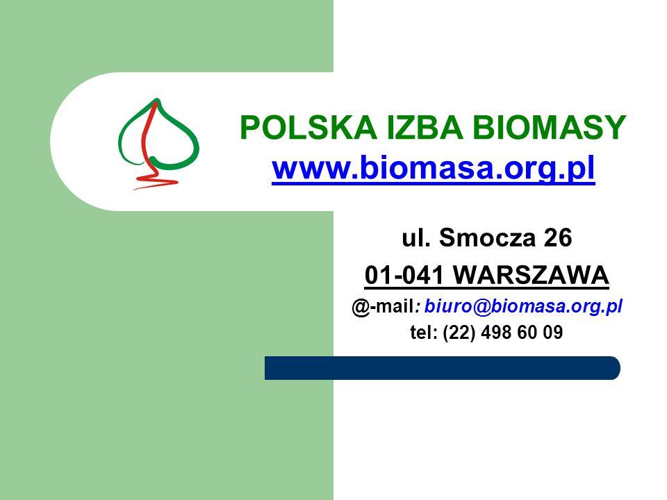 ul. Smocza 26 01-041 WARSZAWA @-mail: biuro@biomasa.org.pl tel: (22) 498 60 09 POLSKA IZBA BIOMASY www.biomasa.org.pl
