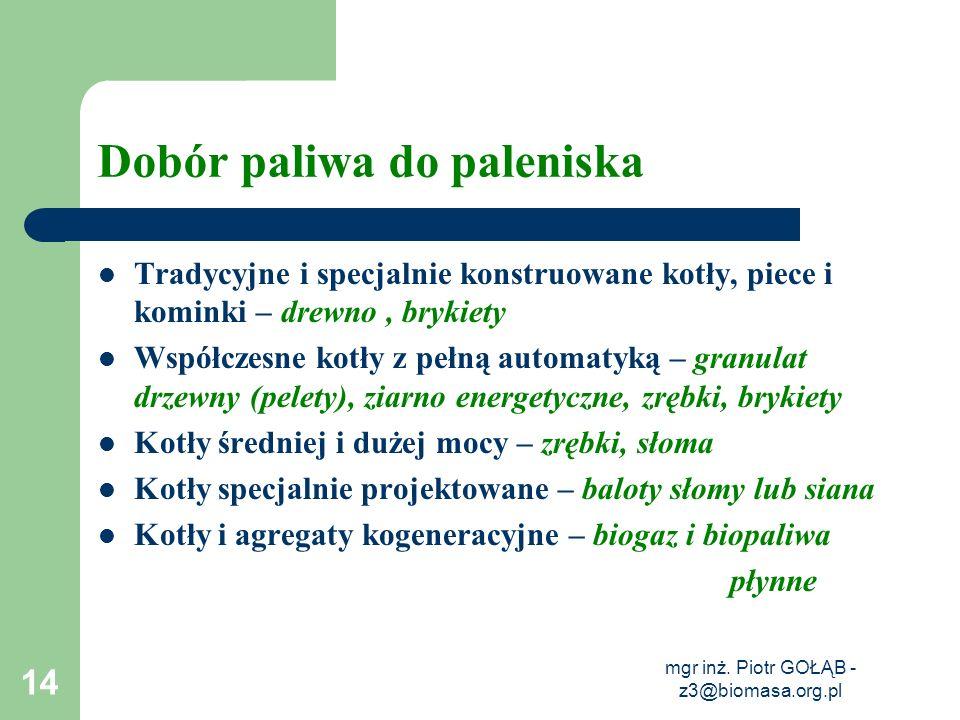 mgr inż. Piotr GOŁĄB - z3@biomasa.org.pl 14 Dobór paliwa do paleniska Tradycyjne i specjalnie konstruowane kotły, piece i kominki – drewno, brykiety W