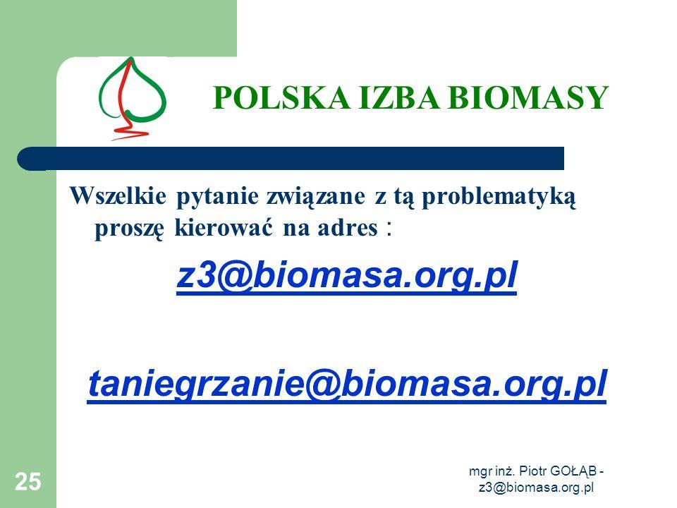 mgr inż. Piotr GOŁĄB - z3@biomasa.org.pl 25 Wszelkie pytanie związane z tą problematyką proszę kierować na adres : z3@biomasa.org.pl taniegrzanie@biom