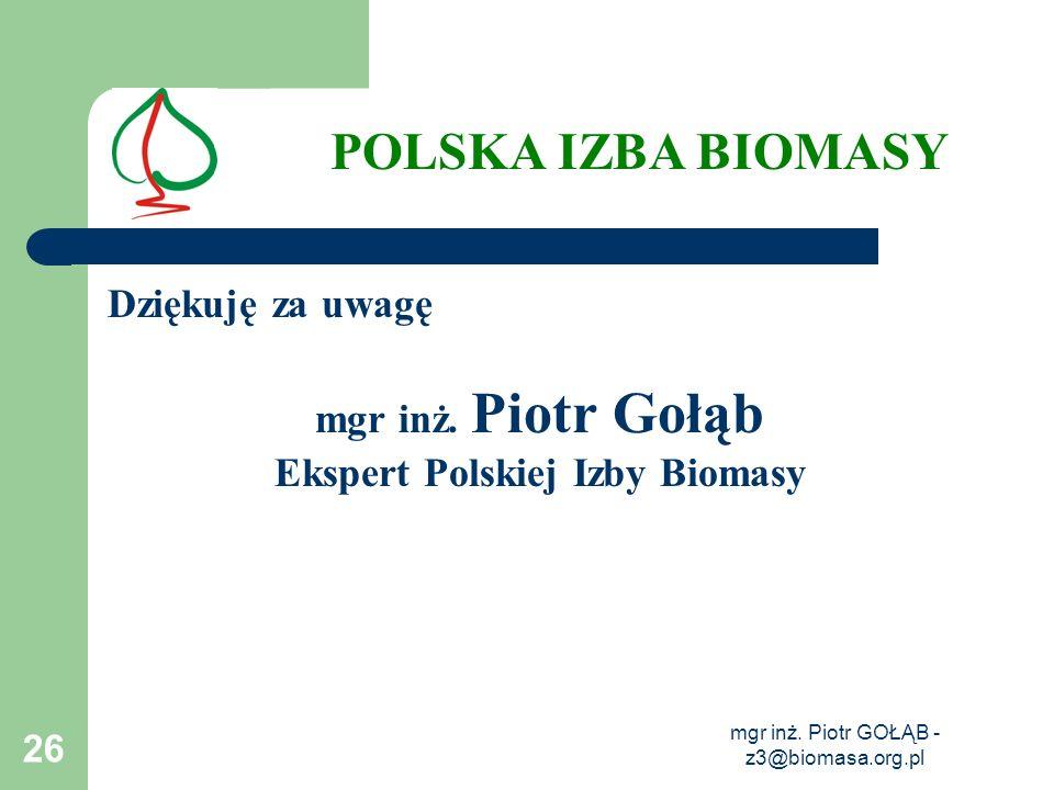 mgr inż. Piotr GOŁĄB - z3@biomasa.org.pl 26 Dziękuję za uwagę mgr inż. Piotr Gołąb Ekspert Polskiej Izby Biomasy POLSKA IZBA BIOMASY
