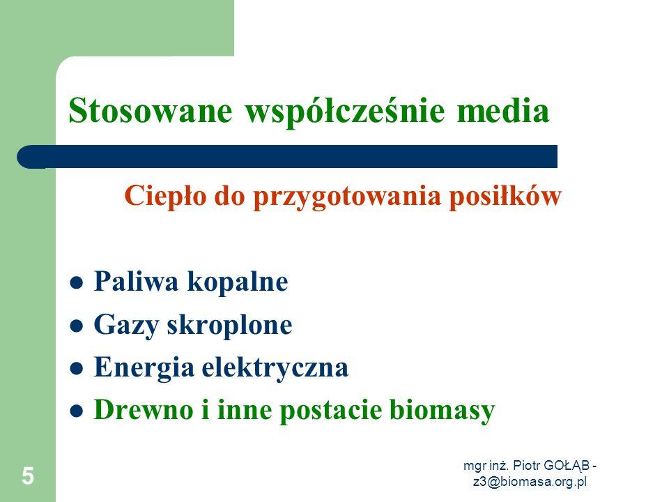 mgr inż. Piotr GOŁĄB - z3@biomasa.org.pl 5 Stosowane współcześnie media Ciepło do przygotowania posiłków Paliwa kopalne Gazy skroplone Energia elektry