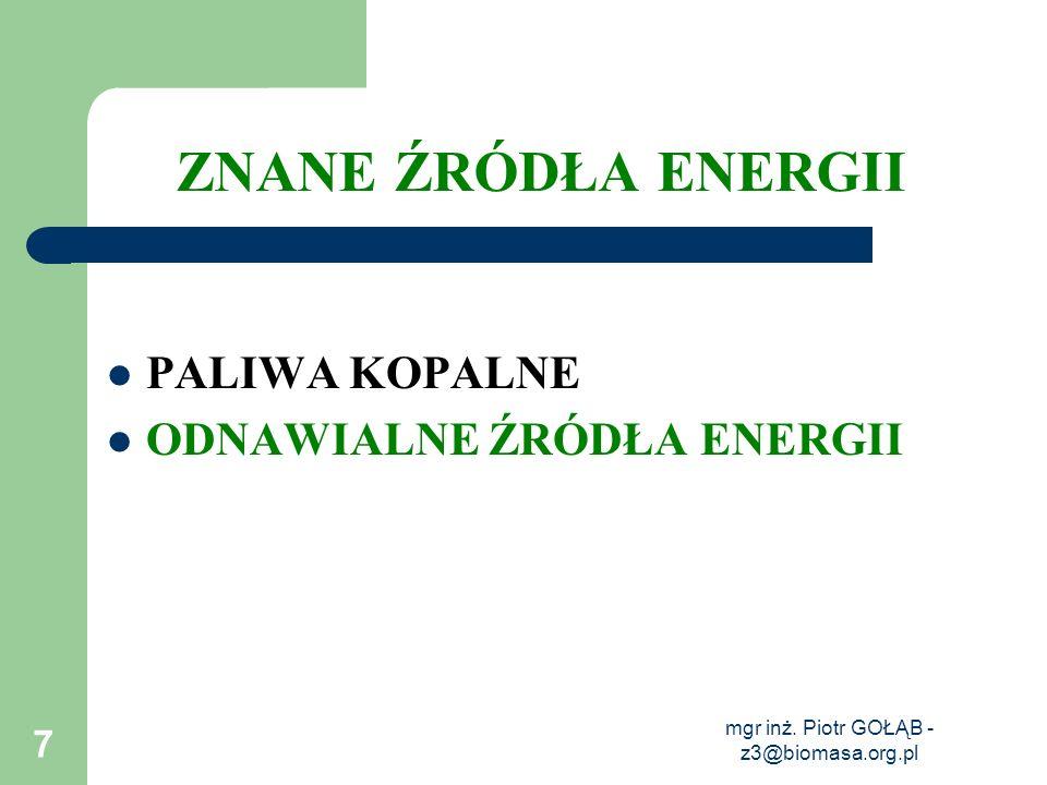 mgr inż. Piotr GOŁĄB - z3@biomasa.org.pl 7 ZNANE ŹRÓDŁA ENERGII PALIWA KOPALNE ODNAWIALNE ŹRÓDŁA ENERGII